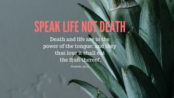Speak Life not death
