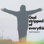 Testimony- God Stripped Me of Everything