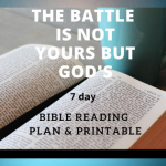 The Battle is God's – 7 Day Bible Reading Plan & Printable