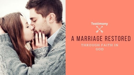 Testimony: A Marriage Restored Through Faith in God